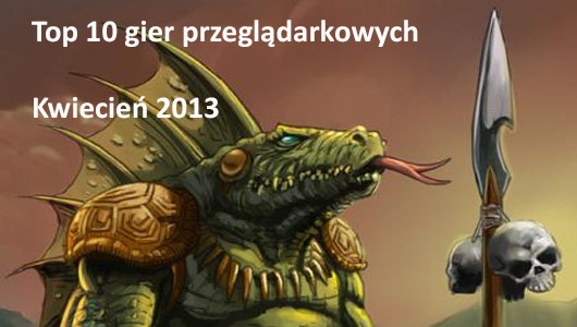 top10przeglądarkowe-kwiecien2013