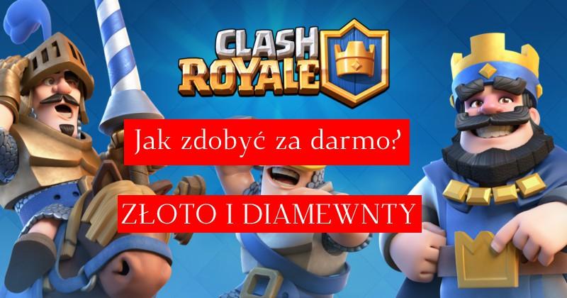 Jak zdobywać za darmo złoto / diamenty / gemy w Clash Royale?