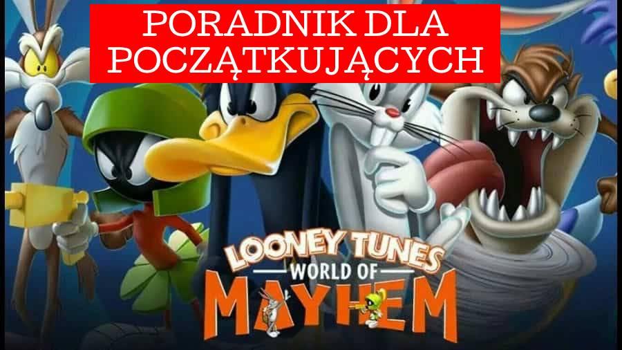 Looney Tunes World of Mayhem: Poradnik dla początkujących