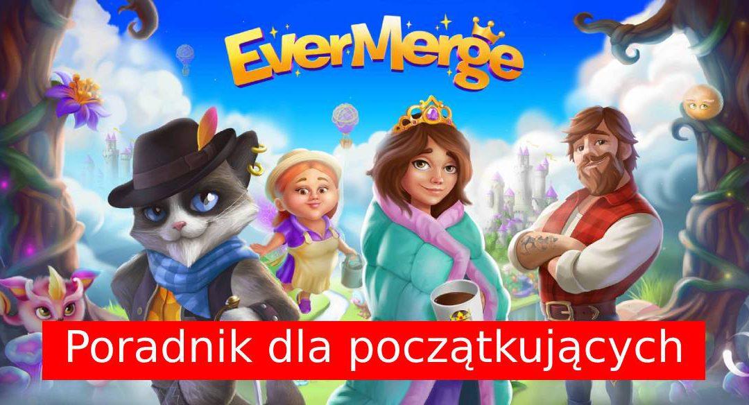 EverMerge: Poradnik dla początkujących, czyli co musisz wiedzieć o tej bajkowej grze?