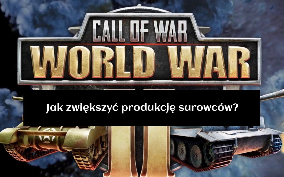Call of War: World War 2 – Jak zwiększyć produkcję surowców?