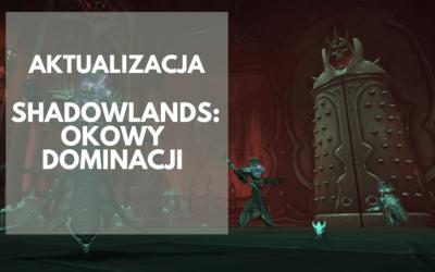 Aktualizacja Shadowlands: Okowy Dominacji jest już dostępna!