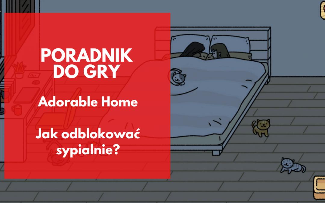 Adorable Home: Jak odblokować sypialnie?