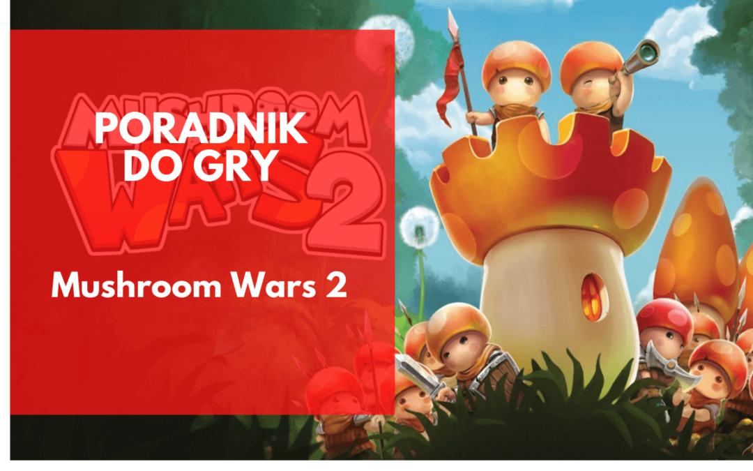 Mushroom Wars 2 – poradnik dla początkujących