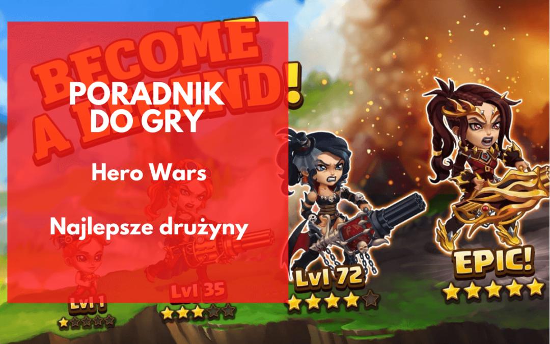 Hero Wars – najlepsze drużyny na arenę, wieżę i do kampanii