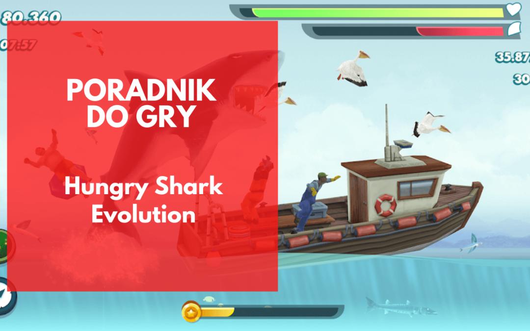 Hungry Shark Evolution Poradnik (2021): Wskazówki, sztuczki i strategie, aby stać się najbardziej przerażającym drapieżnikiem w oceanie