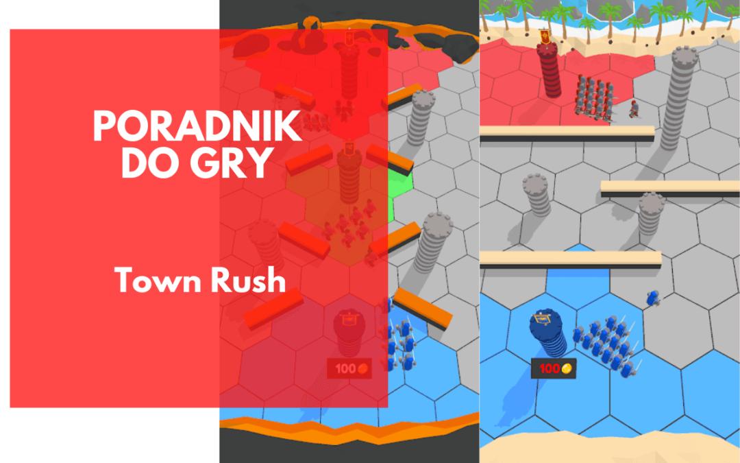 Town Rush – poradnik strategiczny przejmowania wież wroga