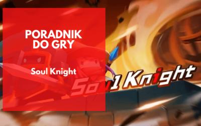 Soul Knight – poradnik dla nowych graczy