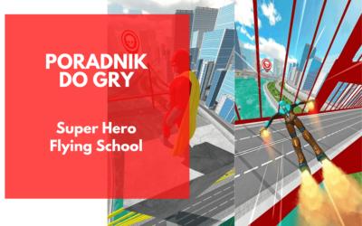 Super Hero Flying School – poradnik do gry dla początkujących